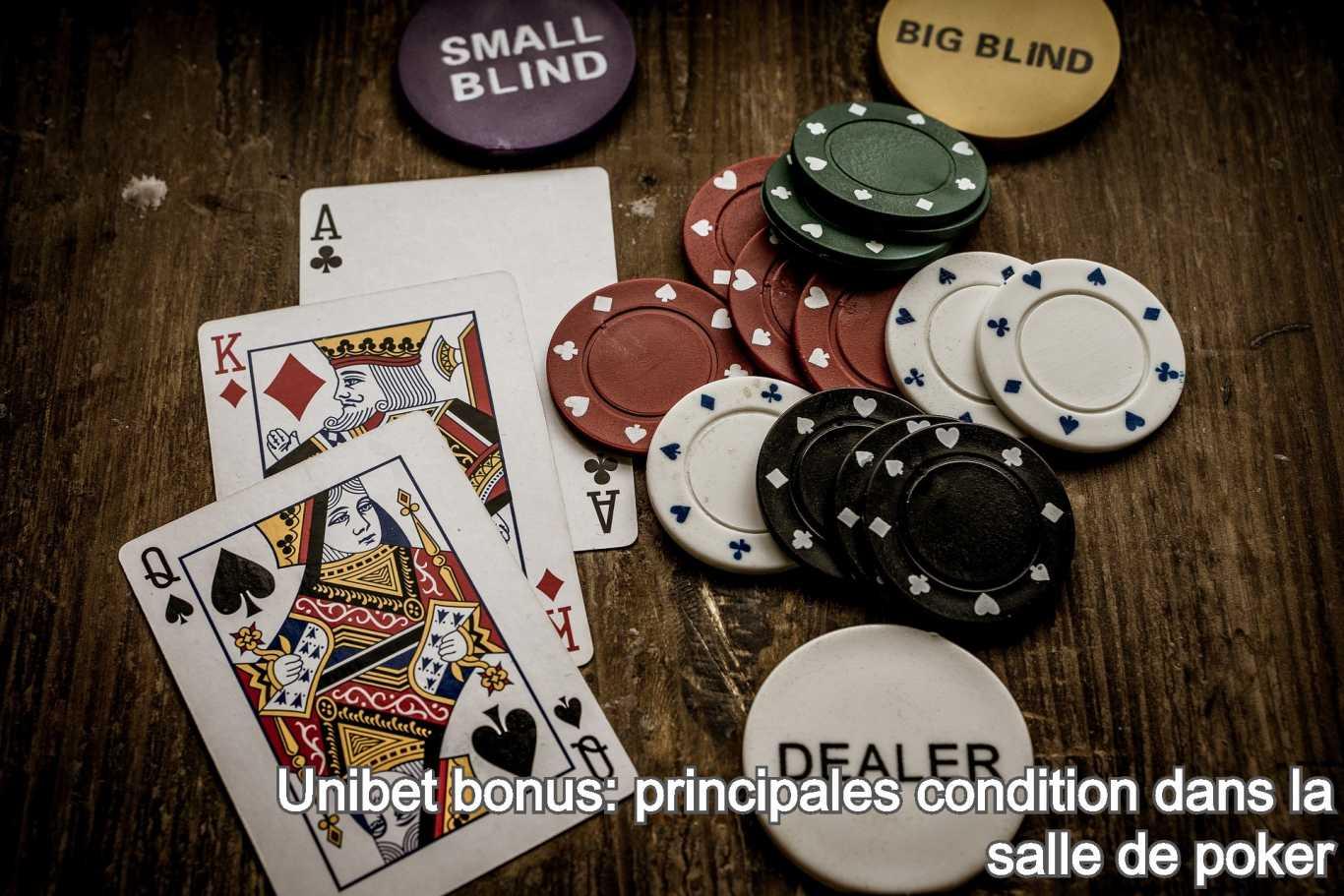 Unibet bonus: principales condition dans la salle de poker